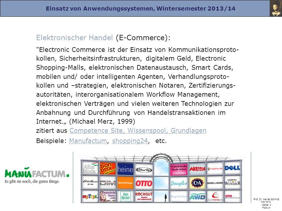 Einsatz von Anwendungssystemen, Wintersemester 2013/14 Prof. Dr. Herrad Schmidt WS 13/14 Kapitel 4 Folie 41 Elektronischer Handel (E-Commerce):