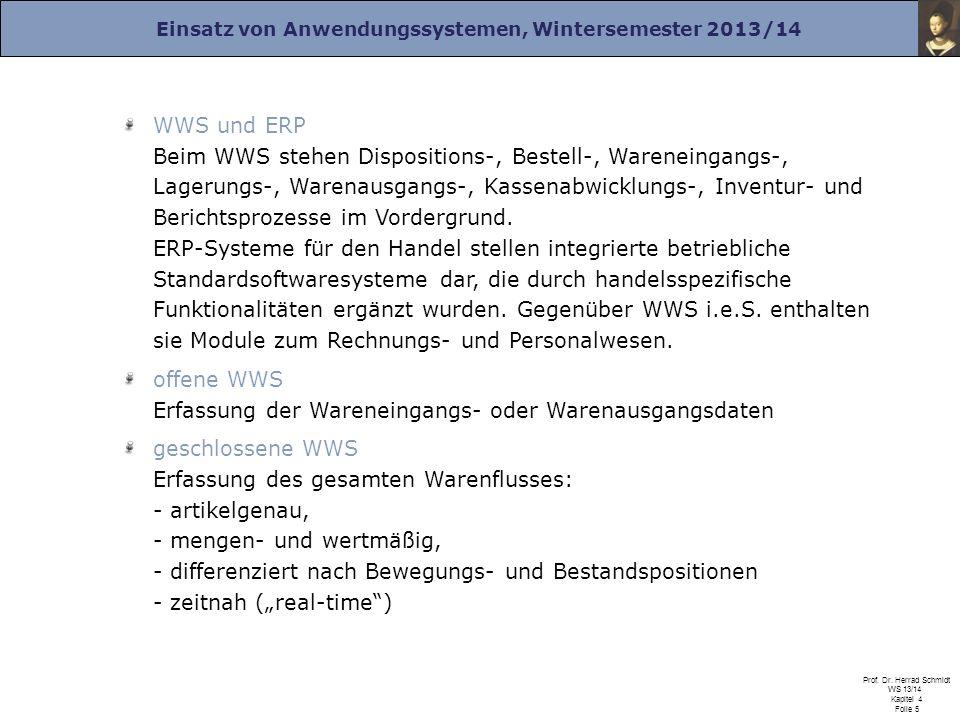 Einsatz von Anwendungssystemen, Wintersemester 2013/14 Prof. Dr. Herrad Schmidt WS 13/14 Kapitel 4 Folie 5 WWS und ERP Beim WWS stehen Dispositions-,