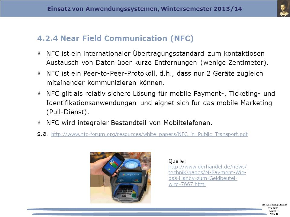 Einsatz von Anwendungssystemen, Wintersemester 2013/14 Prof. Dr. Herrad Schmidt WS 13/14 Kapitel 4 Folie 56 4.2.4 Near Field Communication (NFC) NFC i