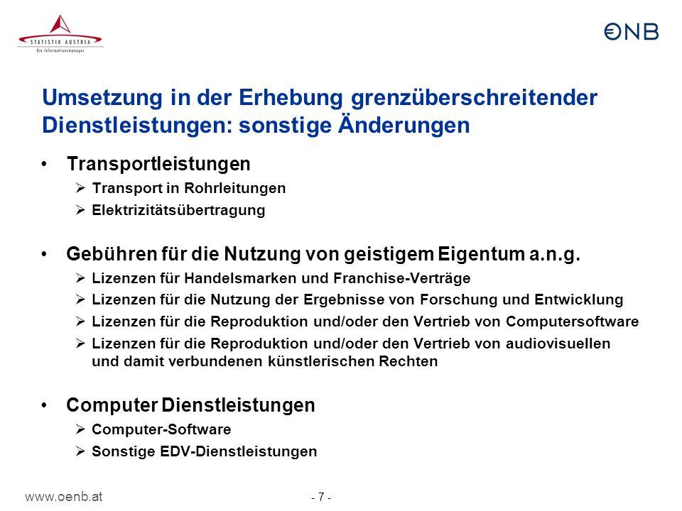 www.oenb.at - 7 - Umsetzung in der Erhebung grenzüberschreitender Dienstleistungen: sonstige Änderungen Transportleistungen Transport in Rohrleitungen