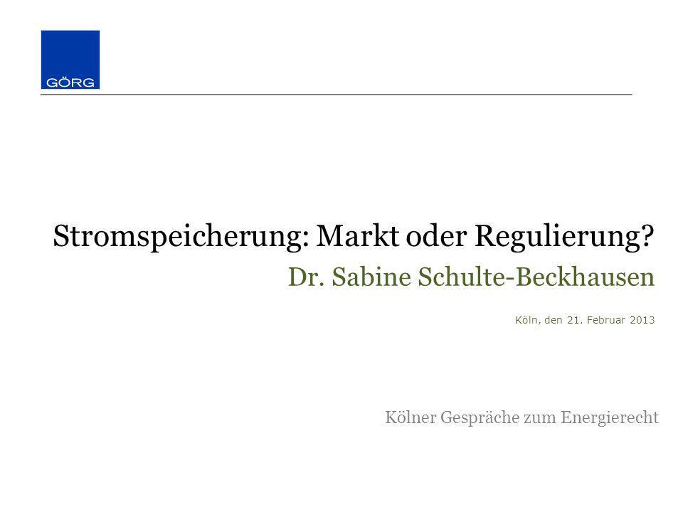 Stromspeicherung: Markt oder Regulierung? Dr. Sabine Schulte-Beckhausen Köln, den 21. Februar 2013 Kölner Gespräche zum Energierecht