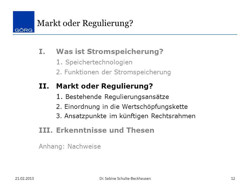 Markt oder Regulierung? I.Was ist Stromspeicherung? 1. Speichertechnologien 2. Funktionen der Stromspeicherung II.Markt oder Regulierung? 1. Bestehend