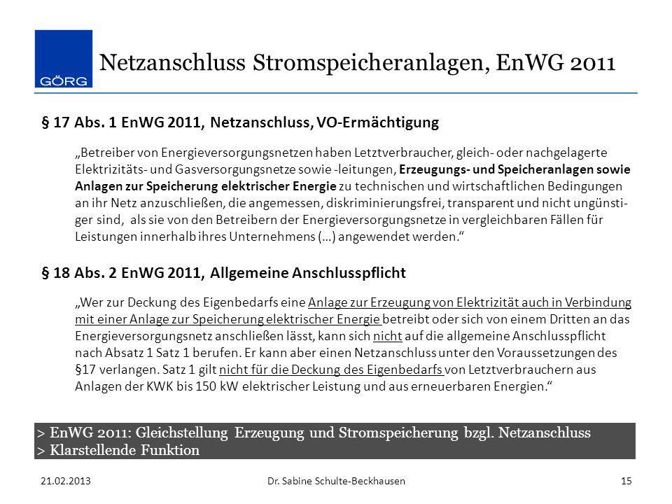 21.02.2013Dr. Sabine Schulte-Beckhausen15 Netzanschluss Stromspeicheranlagen, EnWG 2011 § 17 Abs. 1 EnWG 2011, Netzanschluss, VO-Ermächtigung Betreibe