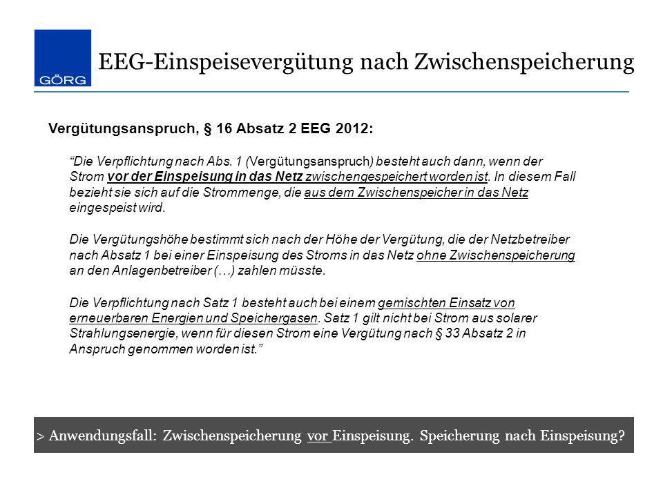 Vergütungsanspruch, § 16 Absatz 2 EEG 2012: Die Verpflichtung nach Abs. 1 (Vergütungsanspruch) besteht auch dann, wenn der Strom vor der Einspeisung i