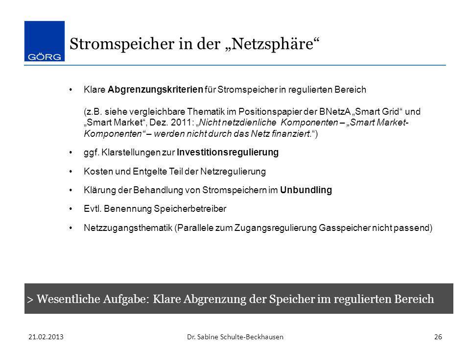 Stromspeicher in der Netzsphäre 21.02.2013Dr. Sabine Schulte-Beckhausen26 Klare Abgrenzungskriterien für Stromspeicher in regulierten Bereich (z.B. si