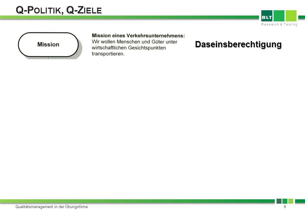 Research & Testing Q-P OLITIK, Q-Z IELE Qualitätsmanagement in der Übungsfirma7 Werden von der obersten Leitung erarbeitet Kurz, prägnant und für alle MA verständlich S pezifisch M essbar A kzeptiert R ealistisch T erminisiert
