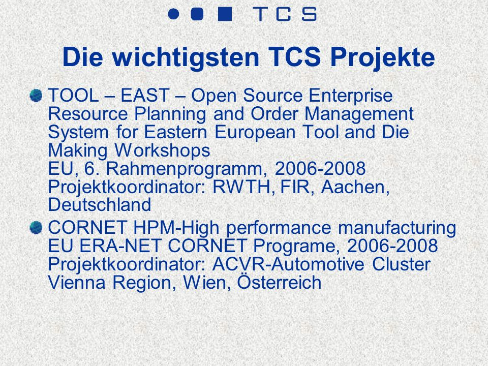 Die wichtigsten TCS Projekte TOOL – EAST – Open Source Enterprise Resource Planning and Order Management System for Eastern European Tool and Die Making Workshops EU, 6.