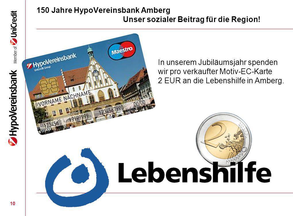 150 Jahre HypoVereinsbank Amberg Unser sozialer Beitrag für die Region! 10 In unserem Jubiläumsjahr spenden wir pro verkaufter Motiv-EC-Karte 2 EUR an