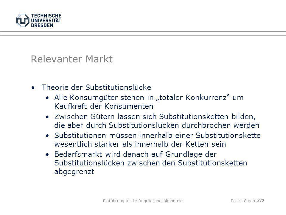 Relevanter Markt Theorie der Substitutionslücke Alle Konsumgüter stehen in totaler Konkurrenz um Kaufkraft der Konsumenten Zwischen Gütern lassen sich