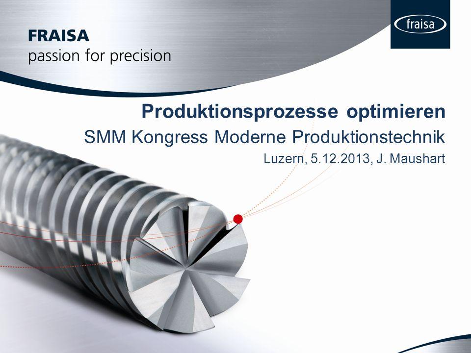 Produktionsprozesse optimieren SMM Kongress Moderne Produktionstechnik Luzern, 5.12.2013, J.