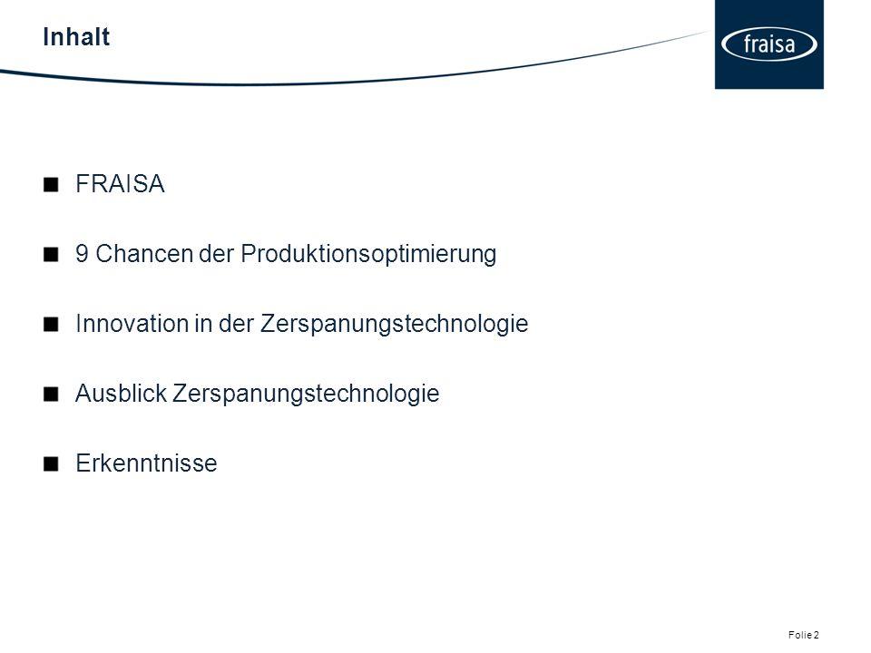 Inhalt Folie 2 FRAISA 9 Chancen der Produktionsoptimierung Innovation in der Zerspanungstechnologie Ausblick Zerspanungstechnologie Erkenntnisse