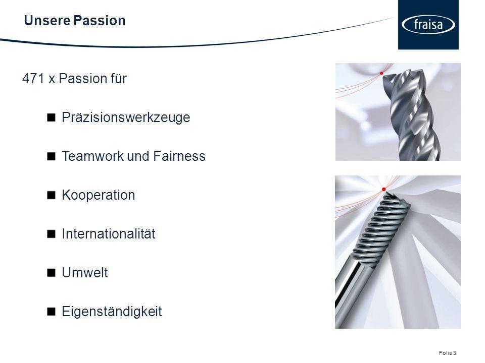 Unsere Passion Folie 3 471 x Passion für Präzisionswerkzeuge Teamwork und Fairness Kooperation Internationalität Umwelt Eigenständigkeit