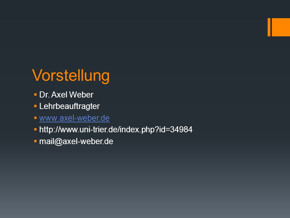 Vorstellung Dr. Axel Weber Lehrbeauftragter www.axel-weber.de http://www.uni-trier.de/index.php?id=34984 mail@axel-weber.de