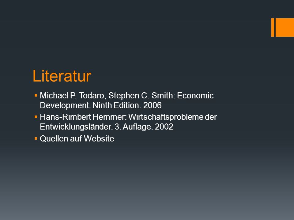 Literatur Michael P. Todaro, Stephen C. Smith: Economic Development. Ninth Edition. 2006 Hans-Rimbert Hemmer: Wirtschaftsprobleme der Entwicklungsländ