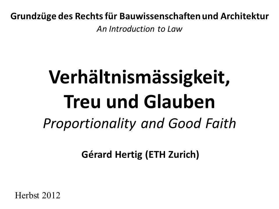 Inhaltsverzeichnis Course Outline 1.Zusammenfassungen 2.Grundsatz der Verhältnismässigkeit 3.Grundsatz des Vertrauensschutzes Skript : Häfelin/Müller/Uhlmann §§ 10, 11 19.11.20122G.