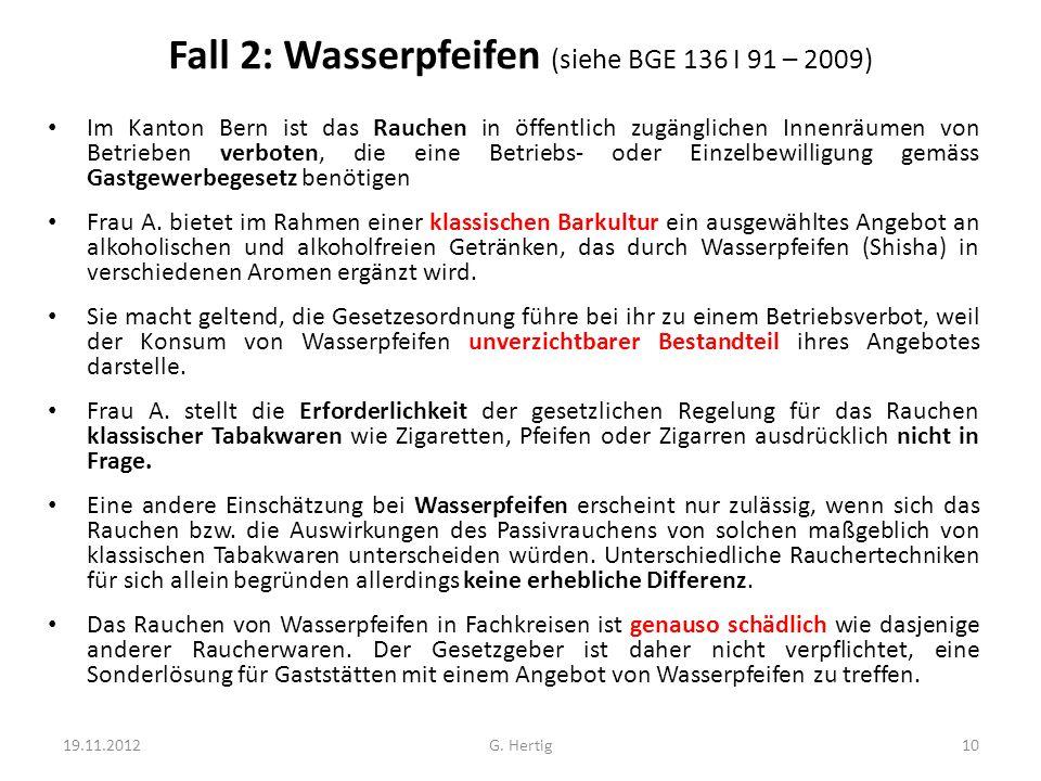 Fall 2: Wasserpfeifen (siehe BGE 136 I 91 – 2009) Im Kanton Bern ist das Rauchen in öffentlich zugänglichen Innenräumen von Betrieben verboten, die eine Betriebs- oder Einzelbewilligung gemäss Gastgewerbegesetz benötigen Frau A.