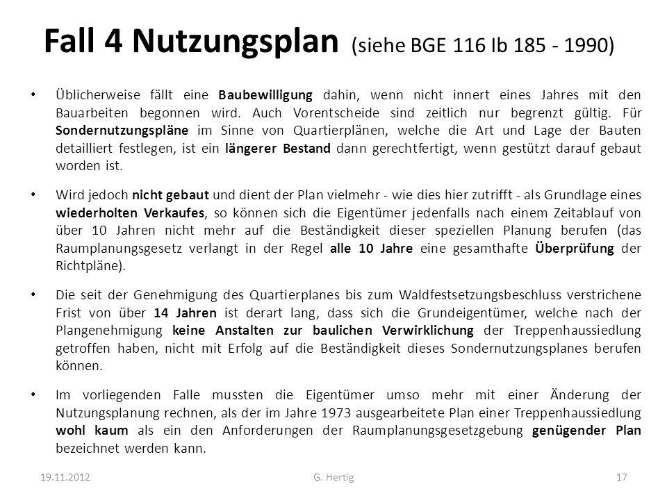Fall 4 Nutzungsplan (siehe BGE 116 Ib 185 - 1990) Üblicherweise fällt eine Baubewilligung dahin, wenn nicht innert eines Jahres mit den Bauarbeiten begonnen wird.