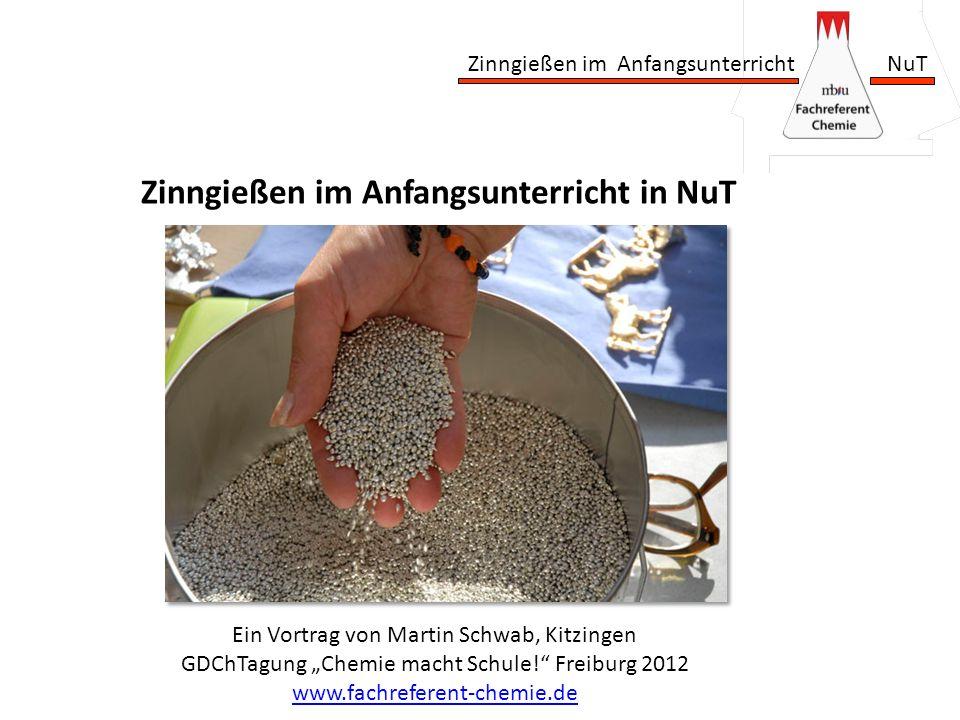 Zinngießen im Anfangsunterricht NuT Ein Vortrag von Martin Schwab, Kitzingen GDChTagung Chemie macht Schule! Freiburg 2012 www.fachreferent-chemie.de