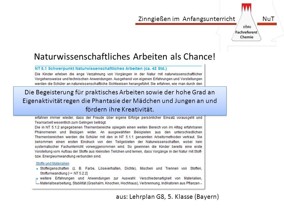 Zinngießen im Anfangsunterricht NuT Naturwissenschaftliches Arbeiten als Chance! aus: Lehrplan G8, 5. Klasse (Bayern) Die Begeisterung für praktisches