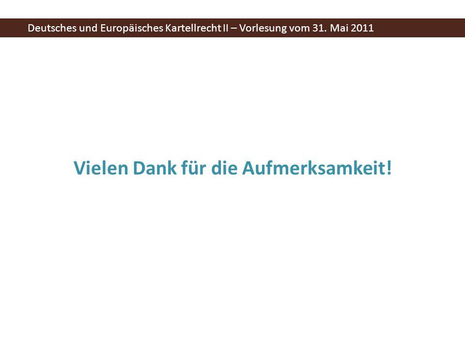 Vielen Dank für die Aufmerksamkeit. Deutsches und Europäisches Kartellrecht II – Vorlesung vom 31.
