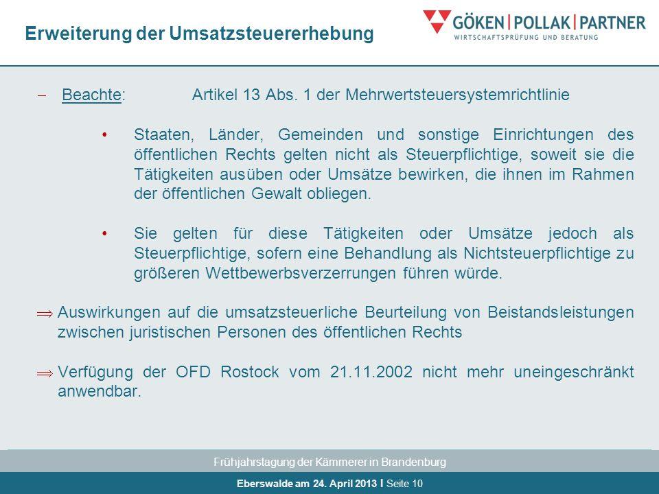 Frühjahrstagung der Kämmerer in Brandenburg Eberswalde am 24. April 2013 I Seite 10 Erweiterung der Umsatzsteuererhebung Beachte:Artikel 13 Abs. 1 der