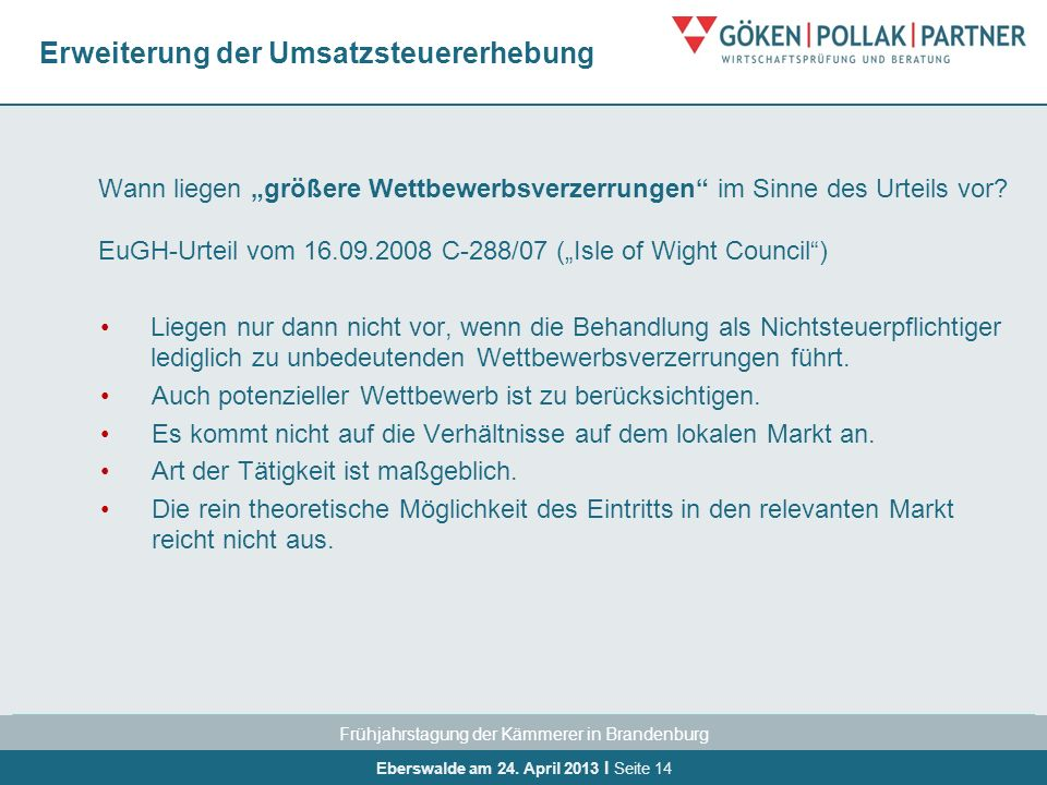 Frühjahrstagung der Kämmerer in Brandenburg Eberswalde am 24. April 2013 I Seite 14 Erweiterung der Umsatzsteuererhebung Wann liegen größere Wettbewer