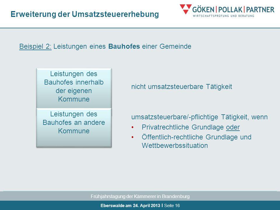 Frühjahrstagung der Kämmerer in Brandenburg Eberswalde am 24. April 2013 I Seite 16 Erweiterung der Umsatzsteuererhebung Beispiel 2: Leistungen eines