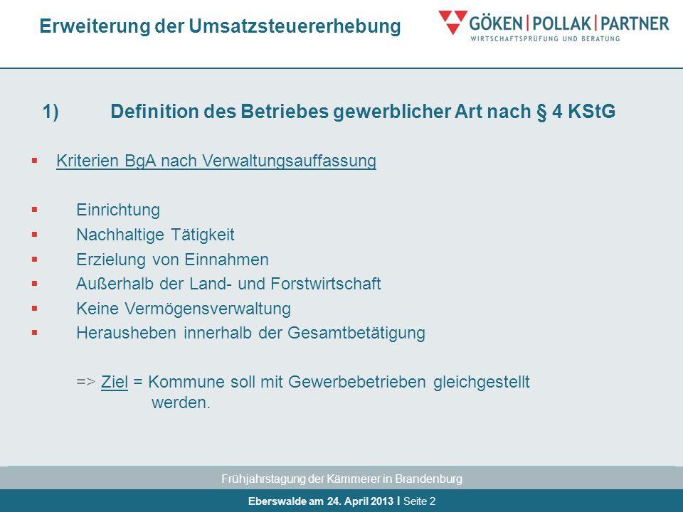 Frühjahrstagung der Kämmerer in Brandenburg Eberswalde am 24. April 2013 I Seite 2 1)Definition des Betriebes gewerblicher Art nach § 4 KStG Kriterien