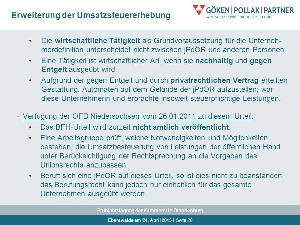 Frühjahrstagung der Kämmerer in Brandenburg Eberswalde am 24. April 2013 I Seite 20 Erweiterung der Umsatzsteuererhebung Die wirtschaftliche Tätigkeit