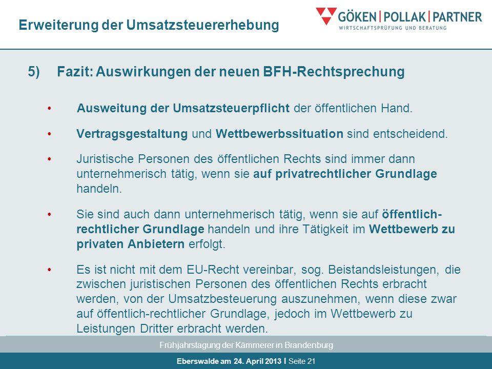 Frühjahrstagung der Kämmerer in Brandenburg Eberswalde am 24. April 2013 I Seite 21 Erweiterung der Umsatzsteuererhebung 5)Fazit: Auswirkungen der neu