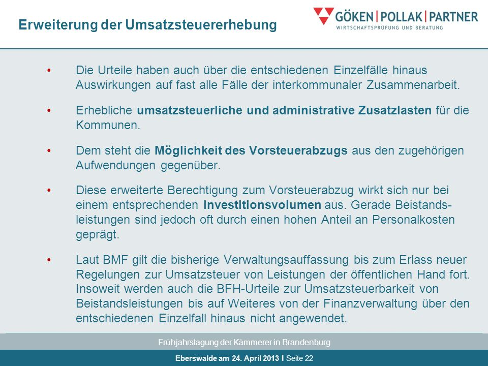 Frühjahrstagung der Kämmerer in Brandenburg Eberswalde am 24. April 2013 I Seite 22 Erweiterung der Umsatzsteuererhebung Die Urteile haben auch über d
