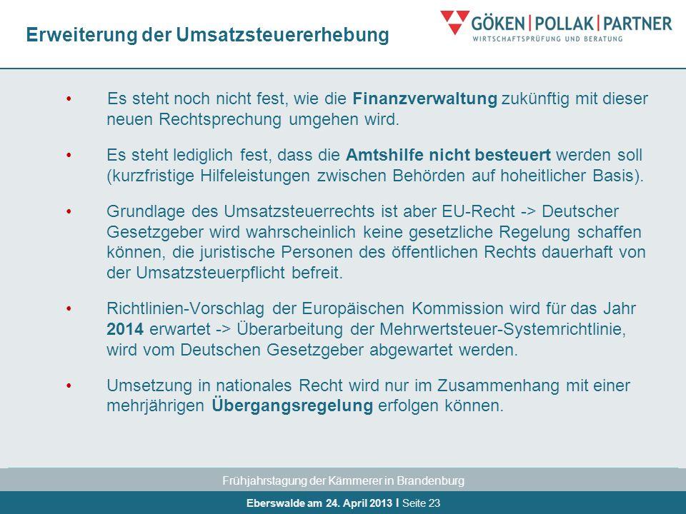 Frühjahrstagung der Kämmerer in Brandenburg Eberswalde am 24. April 2013 I Seite 23 Erweiterung der Umsatzsteuererhebung Es steht noch nicht fest, wie