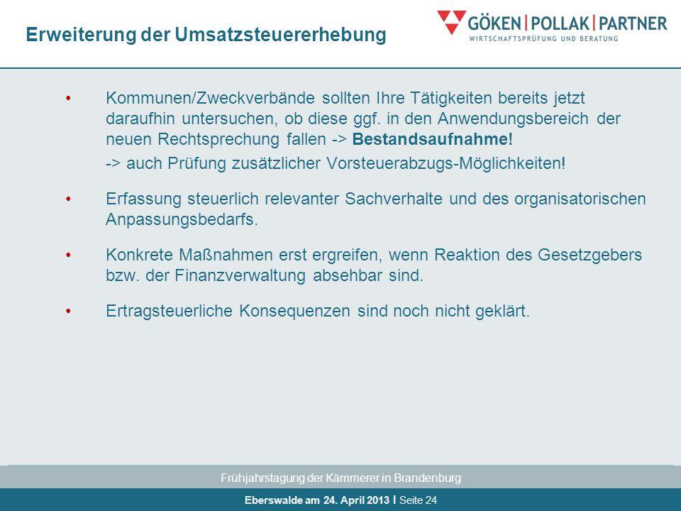 Frühjahrstagung der Kämmerer in Brandenburg Eberswalde am 24. April 2013 I Seite 24 Erweiterung der Umsatzsteuererhebung Kommunen/Zweckverbände sollte