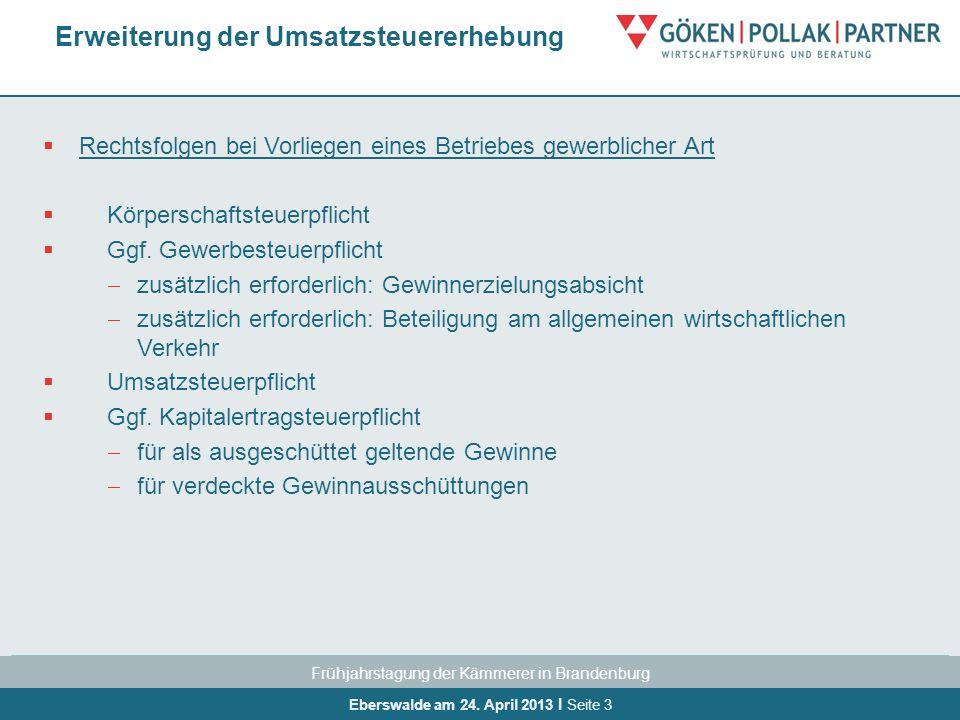 Frühjahrstagung der Kämmerer in Brandenburg Eberswalde am 24. April 2013 I Seite 3 Rechtsfolgen bei Vorliegen eines Betriebes gewerblicher Art Körpers