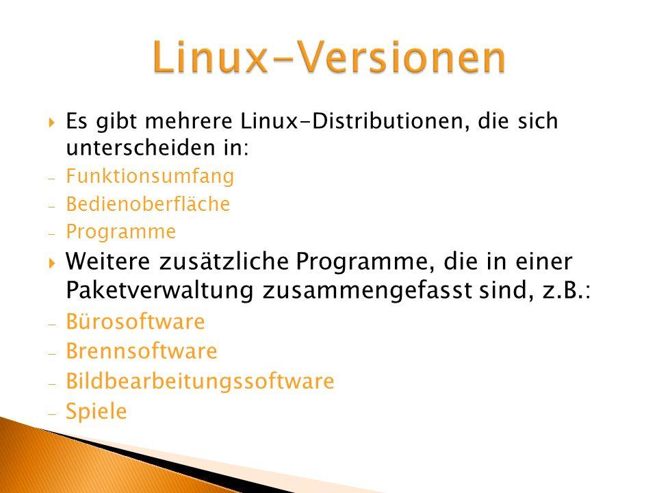 Es gibt mehrere Linux-Distributionen, die sich unterscheiden in: Funktionsumfang Bedienoberfläche Programme Weitere zusätzliche Programme, die in eine