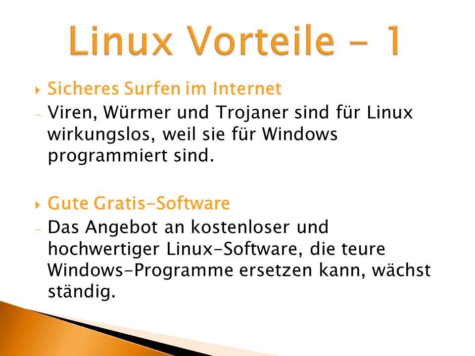 Sicheres Surfen im Internet Viren, Würmer und Trojaner sind für Linux wirkungslos, weil sie für Windows programmiert sind. Gute Gratis-Software Das An