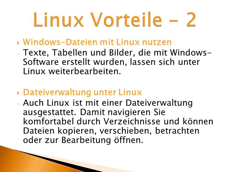 Windows-Dateien mit Linux nutzen Texte, Tabellen und Bilder, die mit Windows- Software erstellt wurden, lassen sich unter Linux weiterbearbeiten. Dat