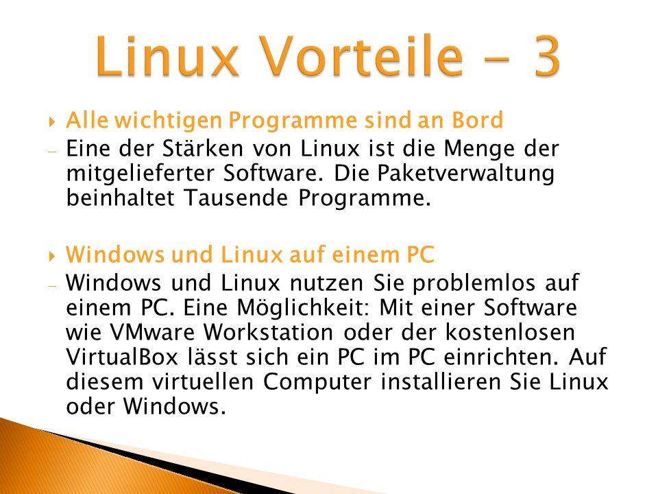 Alle wichtigen Programme sind an Bord Eine der Stärken von Linux ist die Menge der mitgelieferter Software. Die Paketverwaltung beinhaltet Tausende Pr