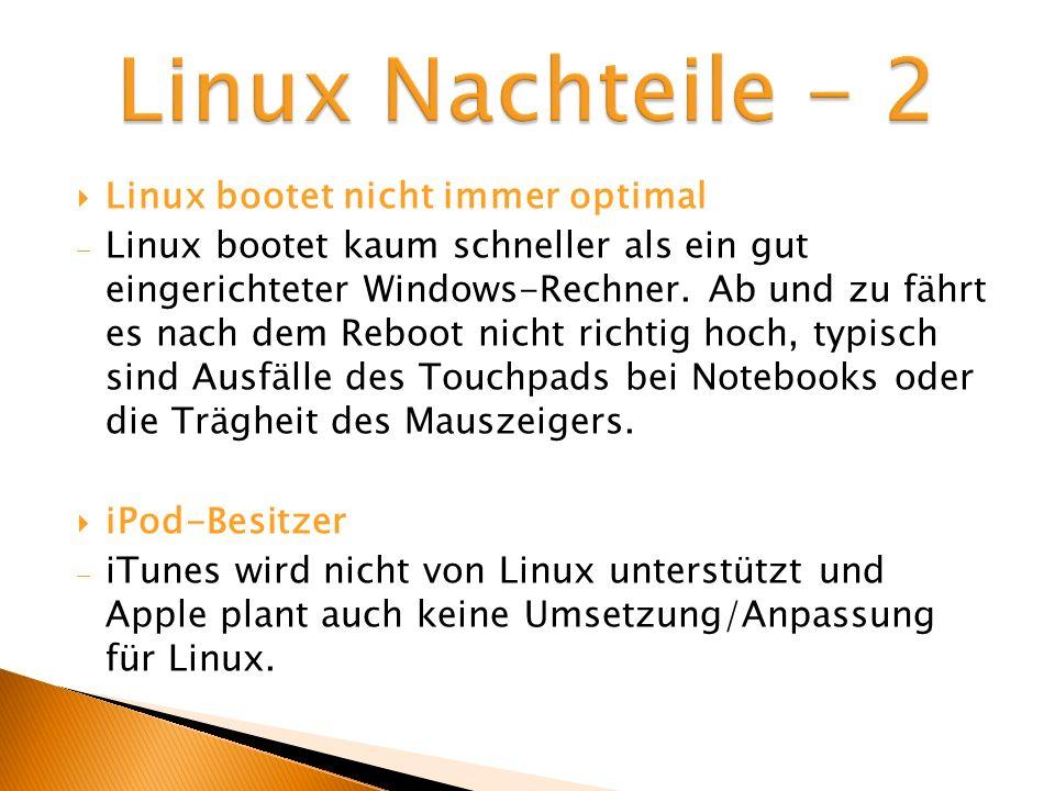 Linux bootet nicht immer optimal Linux bootet kaum schneller als ein gut eingerichteter Windows-Rechner. Ab und zu fährt es nach dem Reboot nicht rich