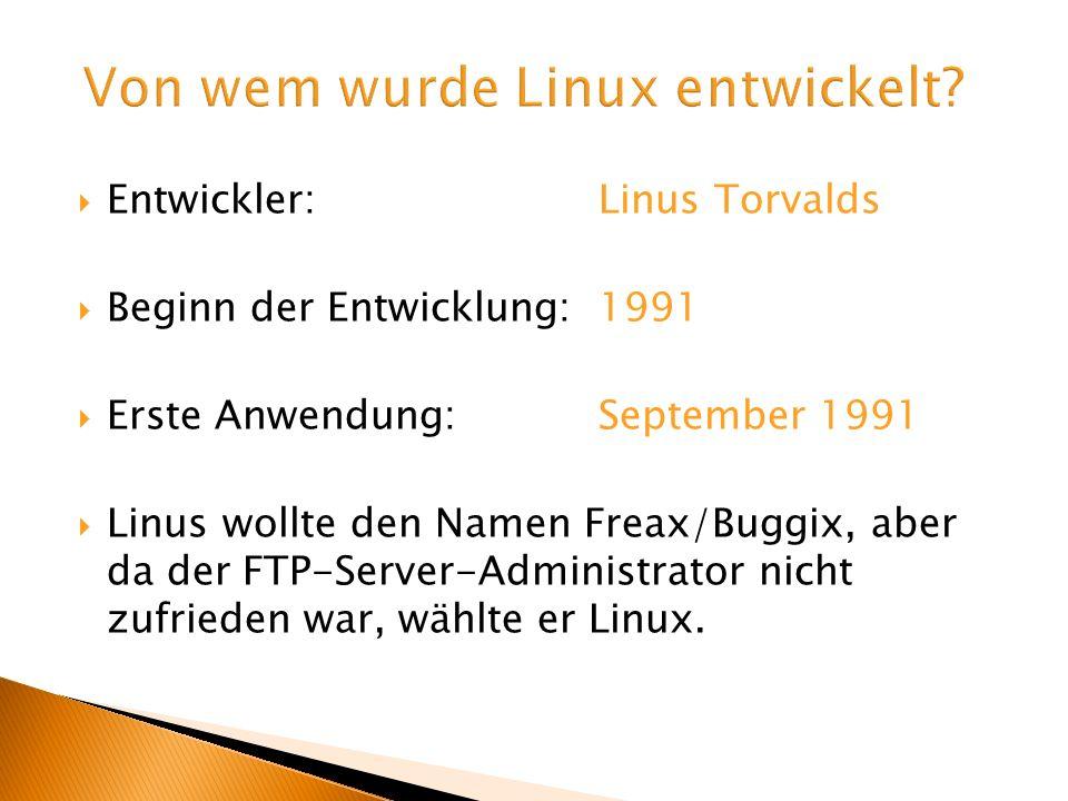 Entwickler:Linus Torvalds Beginn der Entwicklung: 1991 Erste Anwendung:September 1991 Linus wollte den Namen Freax/Buggix, aber da der FTP-Server-Admi