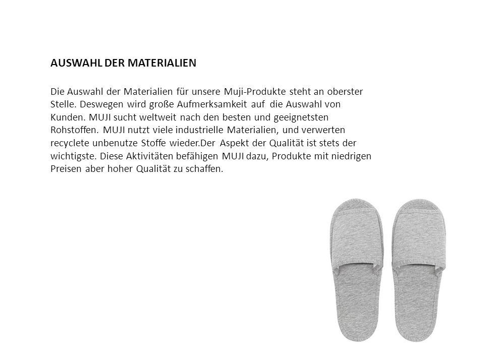 AUSWAHL DER MATERIALIEN Die Auswahl der Materialien für unsere Muji-Produkte steht an oberster Stelle. Deswegen wird große Aufmerksamkeit auf die Ausw