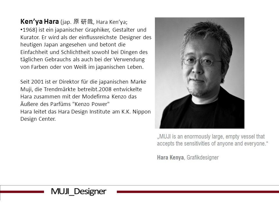 Kenya Hara (jap., Hara Kenya; 1968) ist ein japanischer Graphiker, Gestalter und Kurator. Er wird als der einflussreichste Designer des heutigen Japan