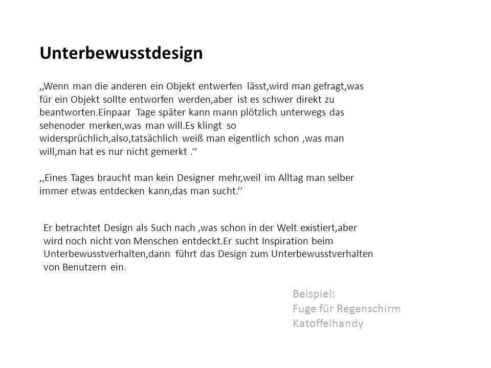 Unterbewusstdesign,,Wenn man die anderen ein Objekt entwerfen lässt,wird man gefragt,was für ein Objekt sollte entworfen werden,aber ist es schwer dir