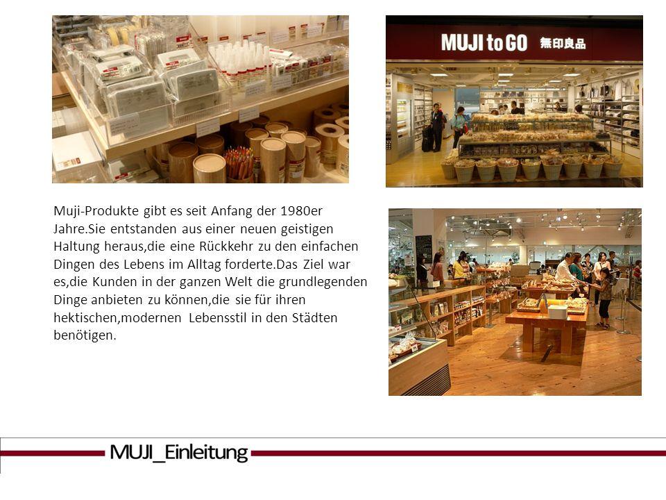 Muji-Produkte gibt es seit Anfang der 1980er Jahre.Sie entstanden aus einer neuen geistigen Haltung heraus,die eine Rückkehr zu den einfachen Dingen d