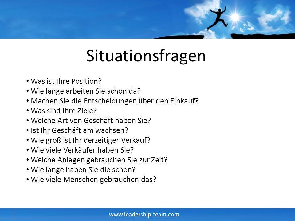 www.leadership-team.com Situationsfragen Was ist Ihre Position? Wie lange arbeiten Sie schon da? Machen Sie die Entscheidungen über den Einkauf? Was s