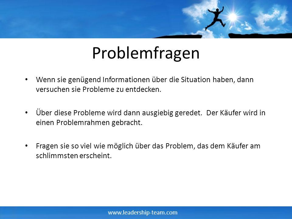 www.leadership-team.com Problemfragen Wenn sie genügend Informationen über die Situation haben, dann versuchen sie Probleme zu entdecken. Über diese P