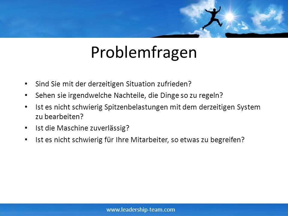 www.leadership-team.com Problemfragen Sind Sie mit der derzeitigen Situation zufrieden? Sehen sie irgendwelche Nachteile, die Dinge so zu regeln? Ist