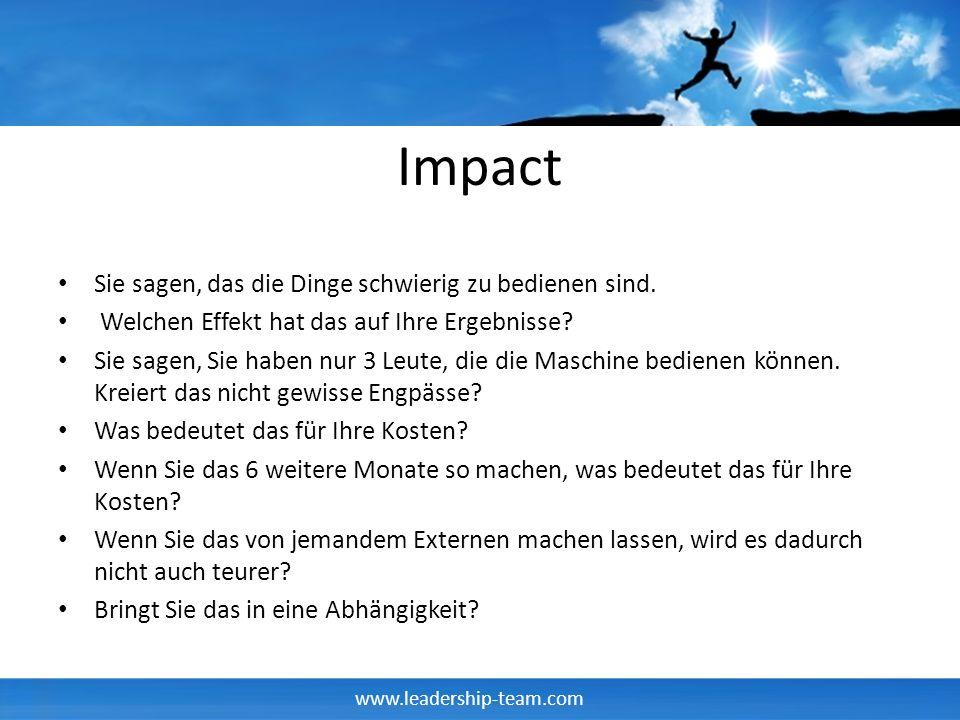 www.leadership-team.com Impact Sie sagen, das die Dinge schwierig zu bedienen sind. Welchen Effekt hat das auf Ihre Ergebnisse? Sie sagen, Sie haben n