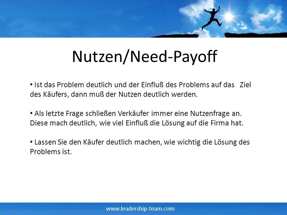 www.leadership-team.com Nutzen/Need-Payoff Ist das Problem deutlich und der Einfluß des Problems auf das Ziel des Käufers, dann muß der Nutzen deutlic