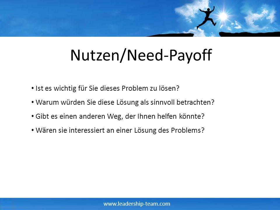 www.leadership-team.com Nutzen/Need-Payoff Ist es wichtig für Sie dieses Problem zu lösen? Warum würden Sie diese Lösung als sinnvoll betrachten? Gibt